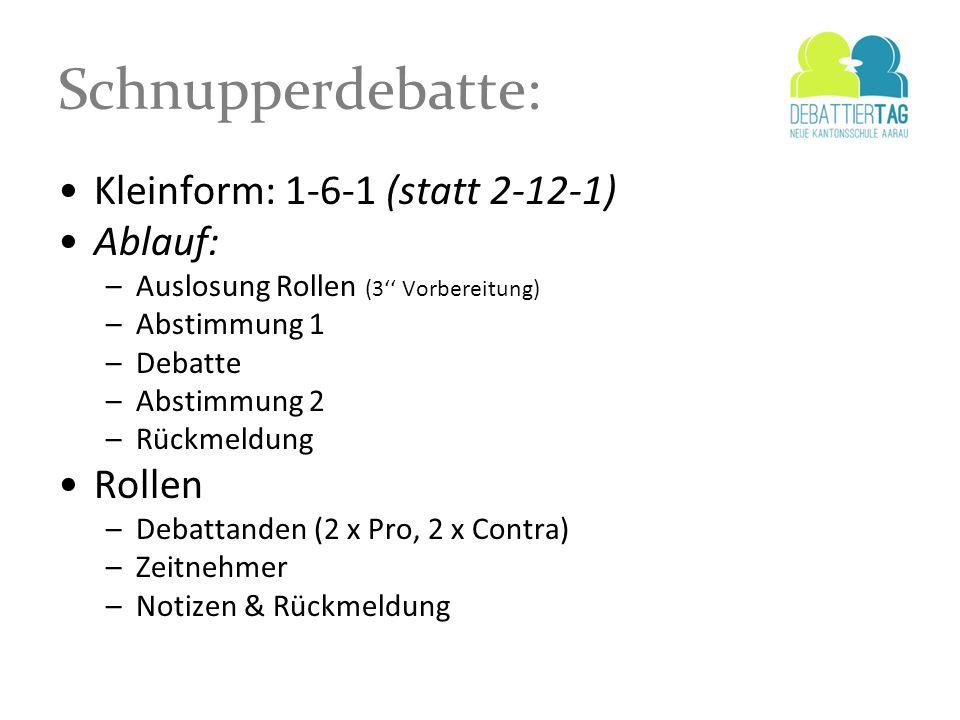 Schnupperdebatte: Kleinform: 1-6-1 (statt 2-12-1) Ablauf: Rollen