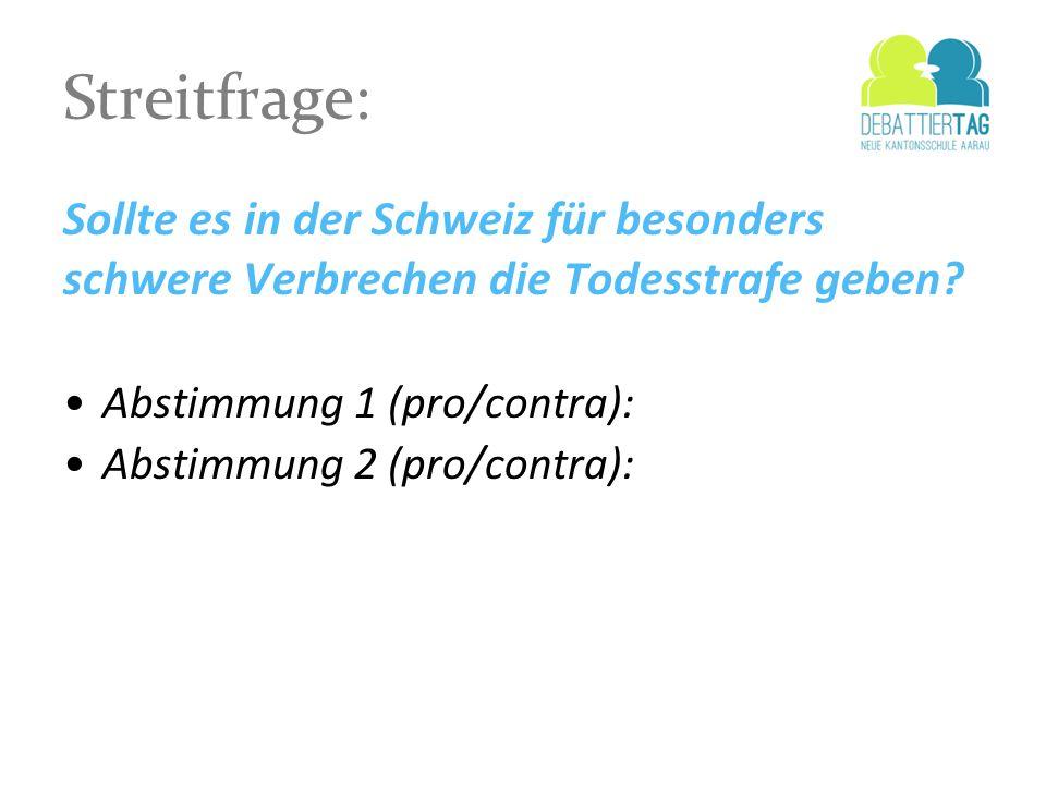 Streitfrage: Sollte es in der Schweiz für besonders schwere Verbrechen die Todesstrafe geben Abstimmung 1 (pro/contra):