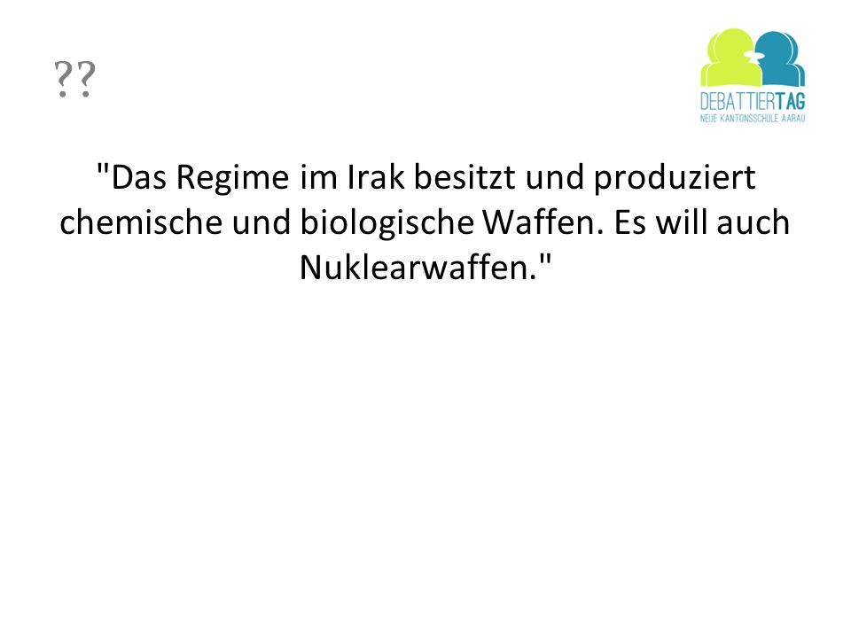 Das Regime im Irak besitzt und produziert chemische und biologische Waffen. Es will auch Nuklearwaffen.