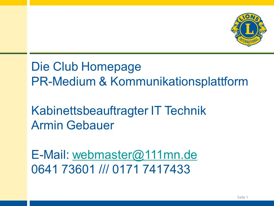 Die Club Homepage PR-Medium & Kommunikationsplattform. Kabinettsbeauftragter IT Technik. Armin Gebauer.