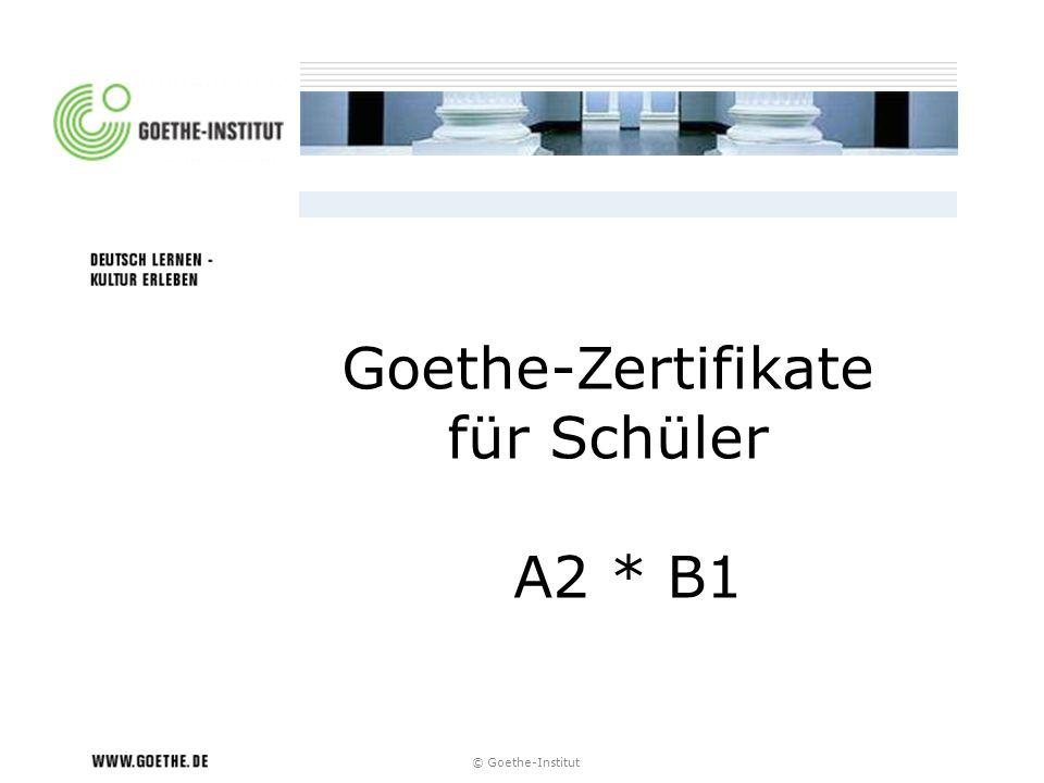 Goethe-Zertifikate für Schüler A2 * B1 © Goethe-Institut