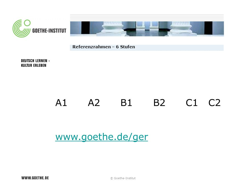 A1 A2 B1 B2 C1 C2 www.goethe.de/ger Referenzrahmen – 6 Stufen