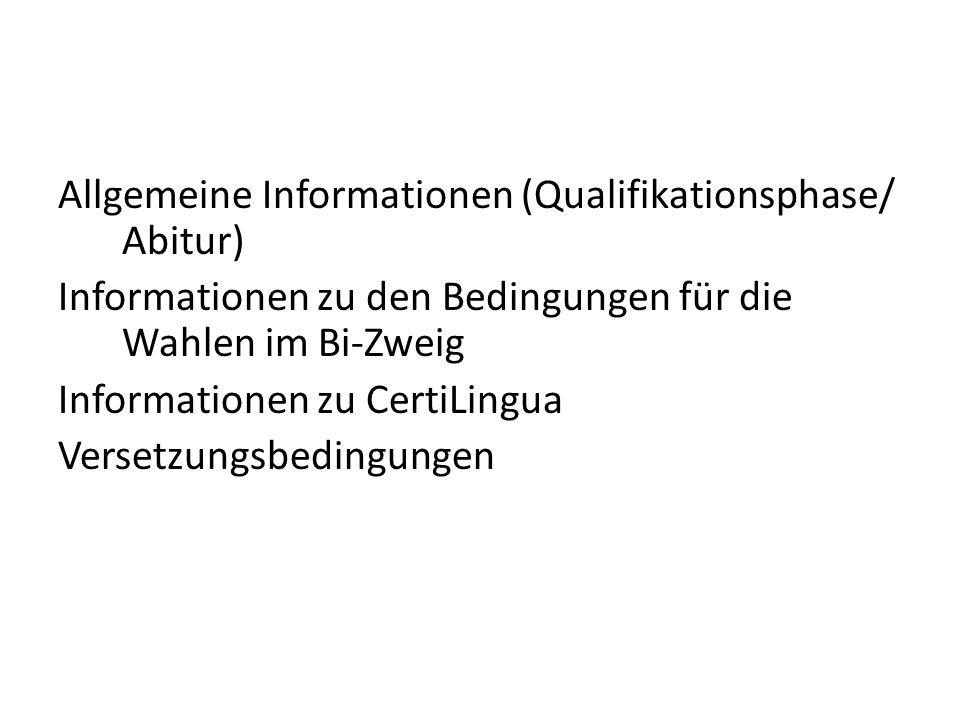 Allgemeine Informationen (Qualifikationsphase/ Abitur) Informationen zu den Bedingungen für die Wahlen im Bi-Zweig Informationen zu CertiLingua Versetzungsbedingungen