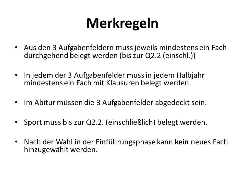 Merkregeln Aus den 3 Aufgabenfeldern muss jeweils mindestens ein Fach durchgehend belegt werden (bis zur Q2.2 (einschl.))