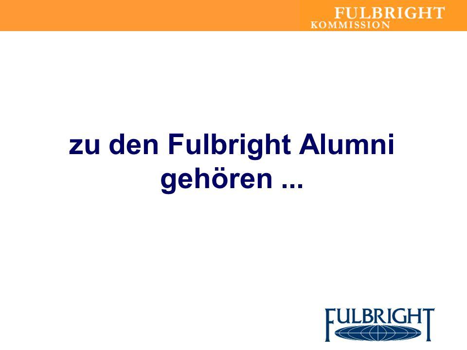 zu den Fulbright Alumni gehören ...