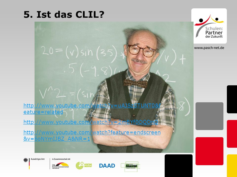 5. Ist das CLIL http://www.youtube.com/watch v=uAJSzSTUNT0&f eature=related. http://www.youtube.com/watch v=2mBYf0OQDnQ.