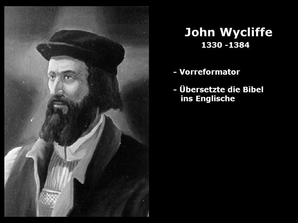 John Wycliffe 1330 -1384 - Vorreformator - Übersetzte die Bibel