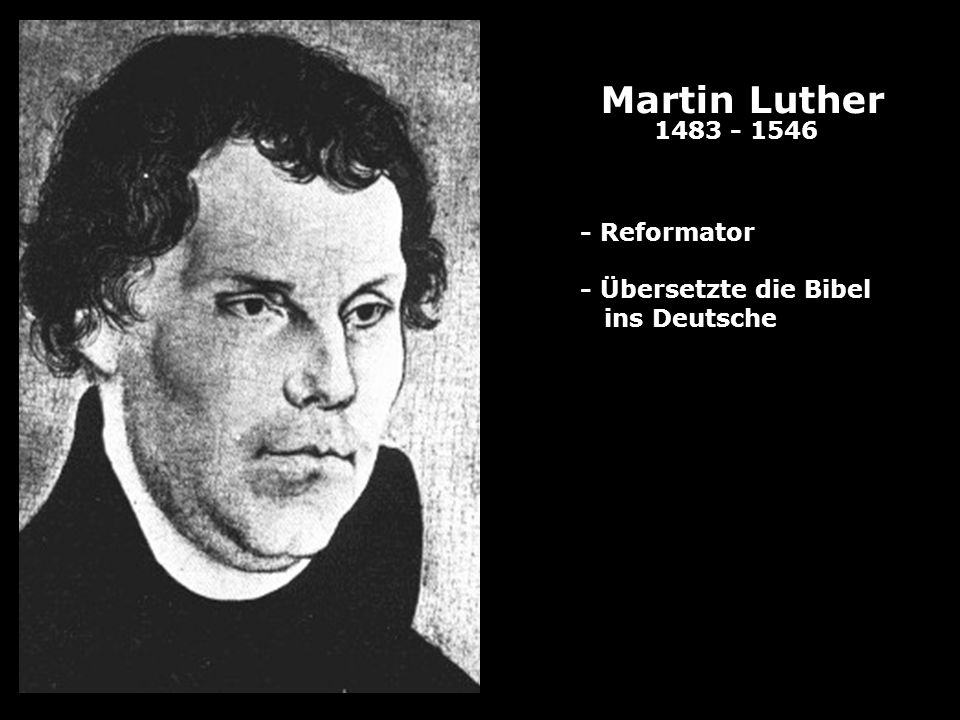 Martin Luther 1483 - 1546 - Reformator - Übersetzte die Bibel
