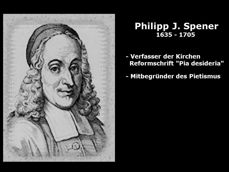 Philipp J. Spener 1635 - 1705 - Verfasser der Kirchen