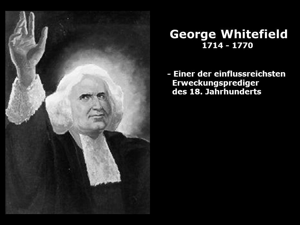 George Whitefield 1714 - 1770 - Einer der einflussreichsten