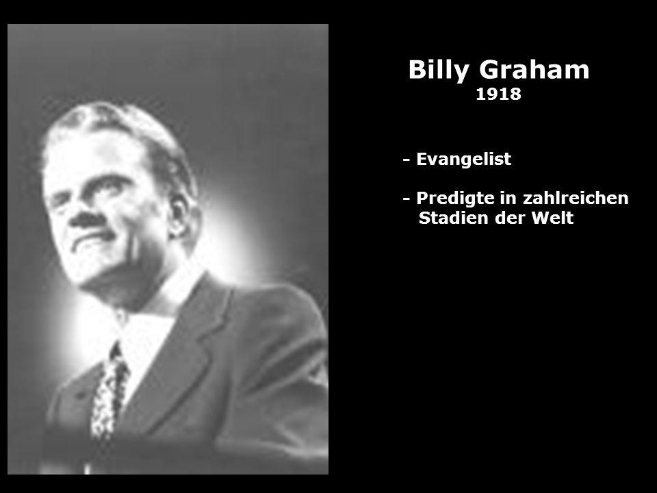 Billy Graham 1918 - Evangelist - Predigte in zahlreichen