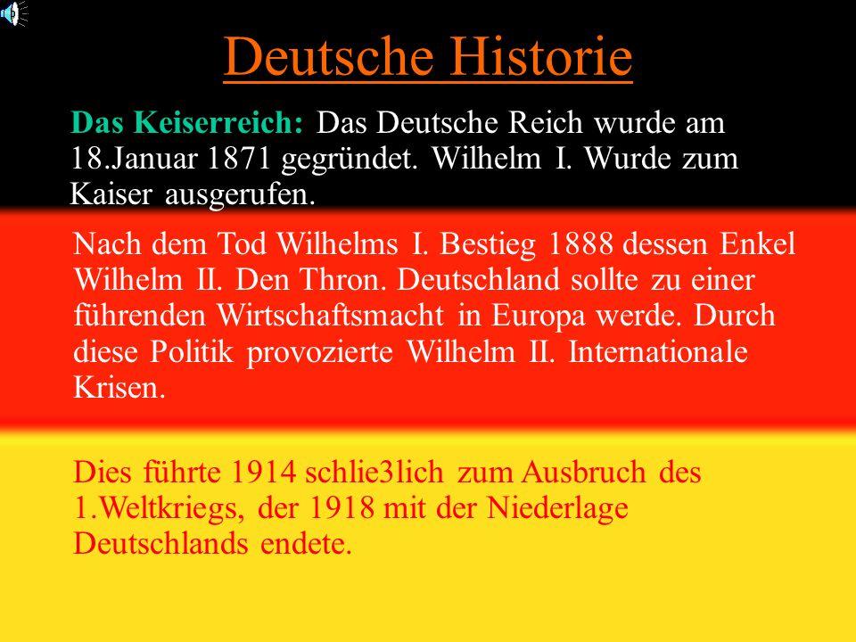Deutsche Historie Das Keiserreich: Das Deutsche Reich wurde am 18.Januar 1871 gegründet. Wilhelm I. Wurde zum Kaiser ausgerufen.