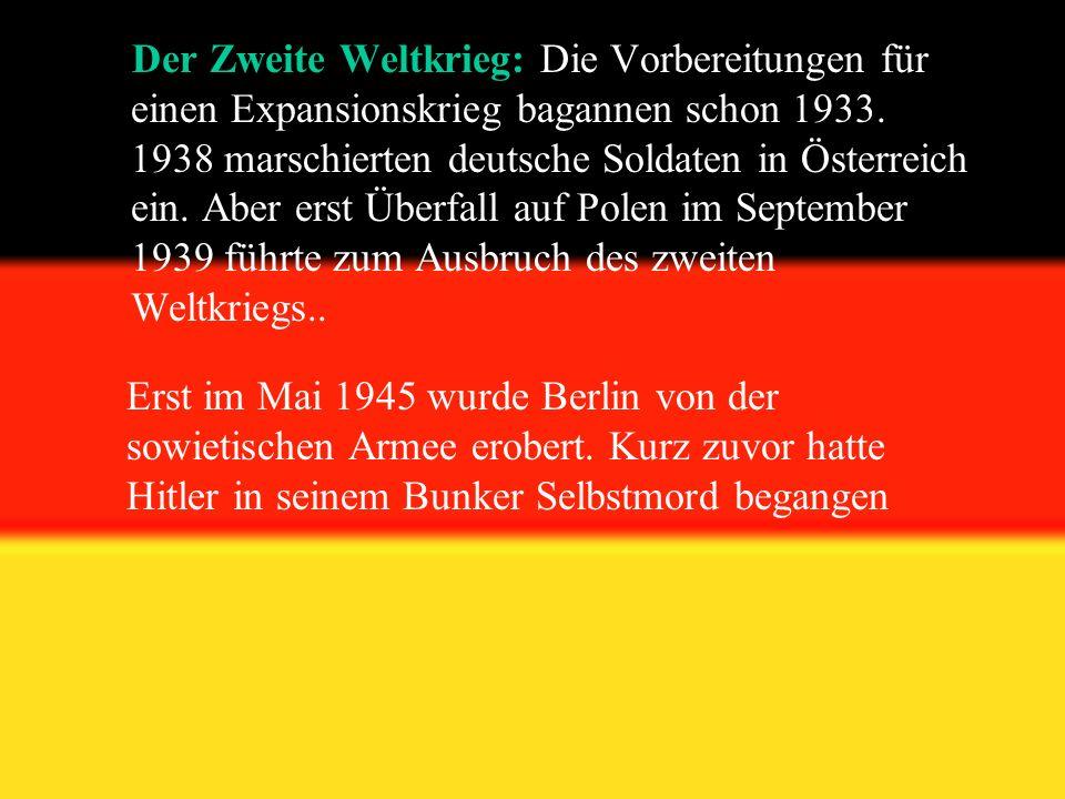 Der Zweite Weltkrieg: Die Vorbereitungen für einen Expansionskrieg bagannen schon 1933. 1938 marschierten deutsche Soldaten in Österreich ein. Aber erst Überfall auf Polen im September 1939 führte zum Ausbruch des zweiten Weltkriegs..