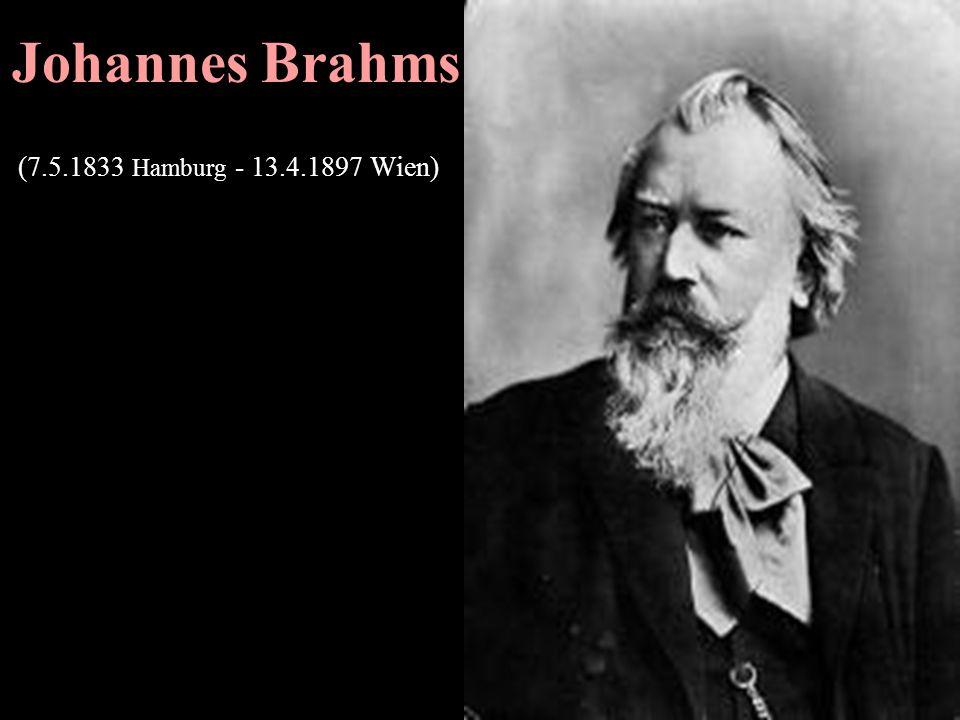 Johannes Brahms (7.5.1833 Hamburg - 13.4.1897 Wien)