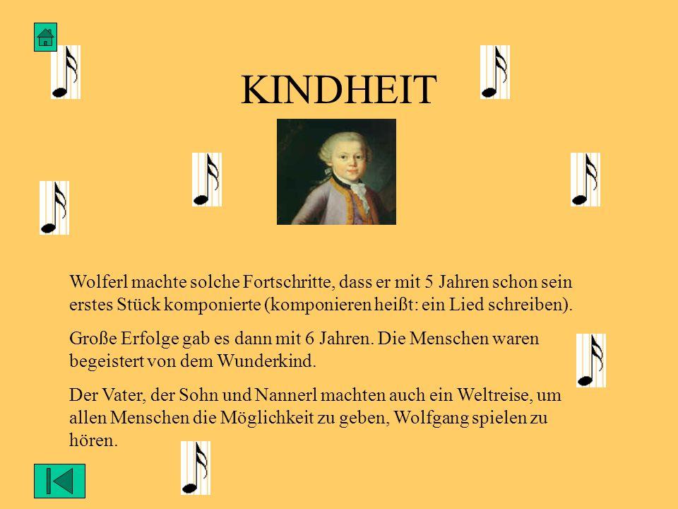 KINDHEIT Wolferl machte solche Fortschritte, dass er mit 5 Jahren schon sein erstes Stück komponierte (komponieren heißt: ein Lied schreiben).