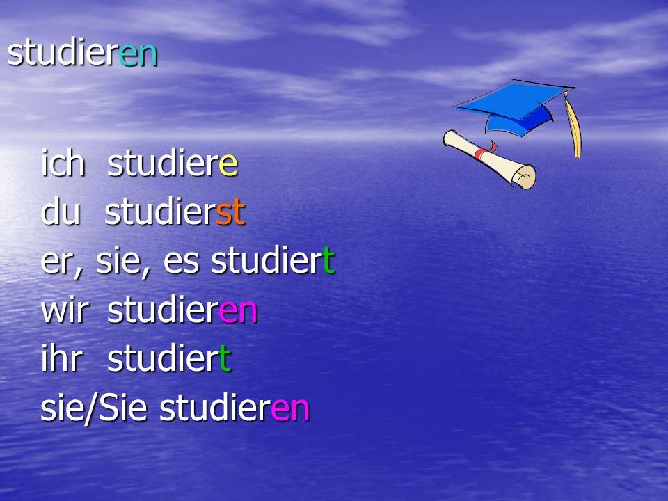 studier en. ich studiere. du studierst. er, sie, es studiert.