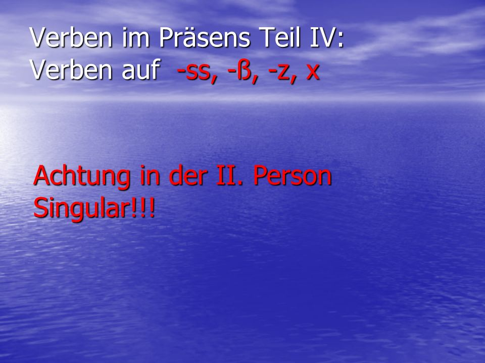 Verben im Präsens Teil IV: Verben auf -ss, -ß, -z, x