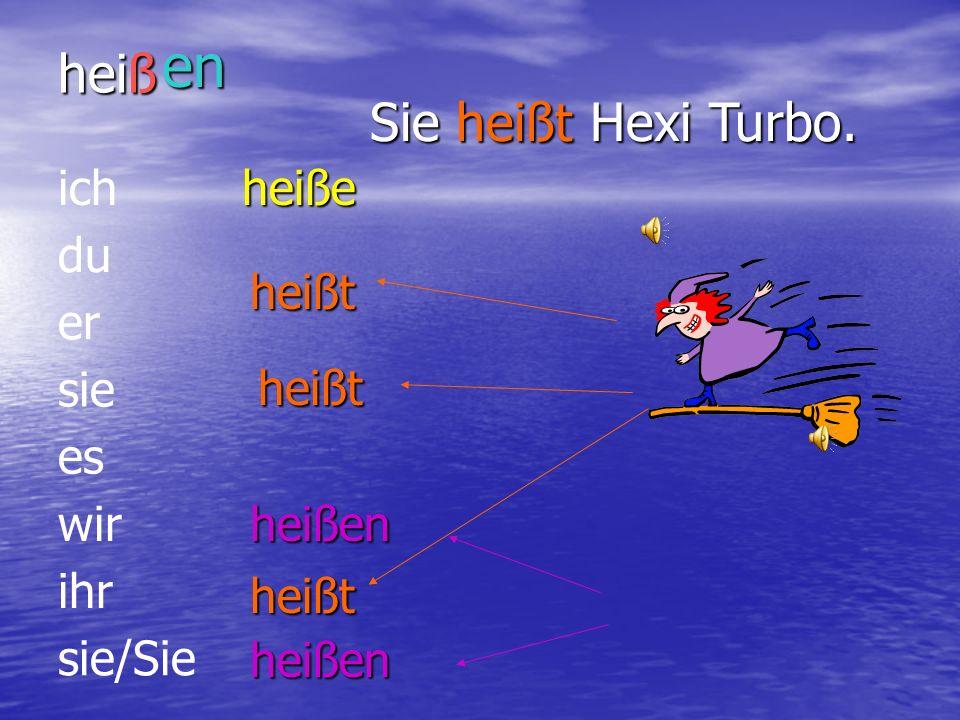 en heiß Sie heißt Hexi Turbo. ich du er heiße sie es wir heißt ihr