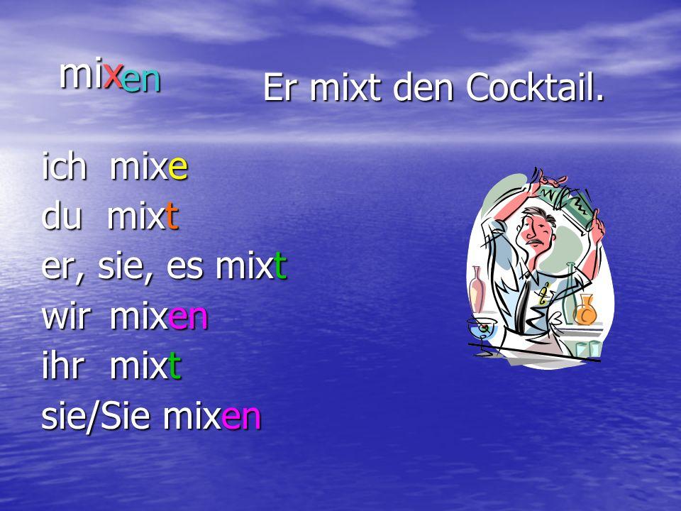 mix en Er mixt den Cocktail. ich mixe du mixt er, sie, es mixt
