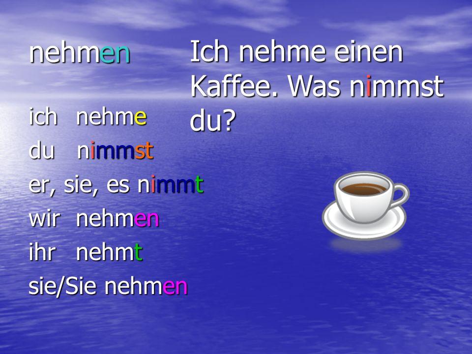 Ich nehme einen Kaffee. Was nimmst du en