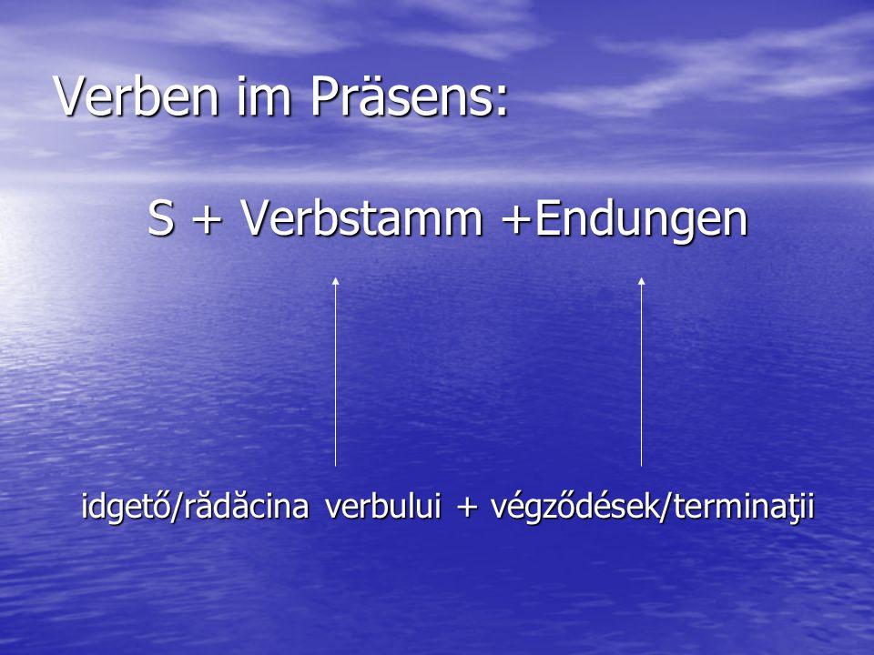 Verben im Präsens: S + Verbstamm +Endungen
