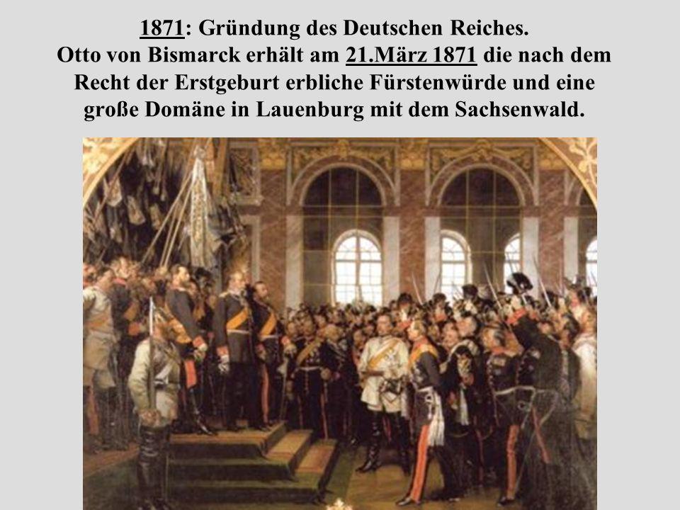1871: Gründung des Deutschen Reiches. Otto von Bismarck erhält am 21