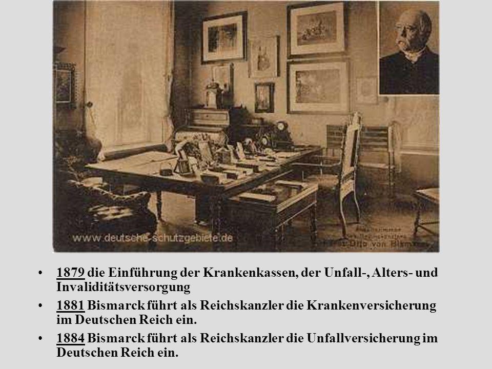 1879 die Einführung der Krankenkassen, der Unfall-, Alters- und Invaliditätsversorgung
