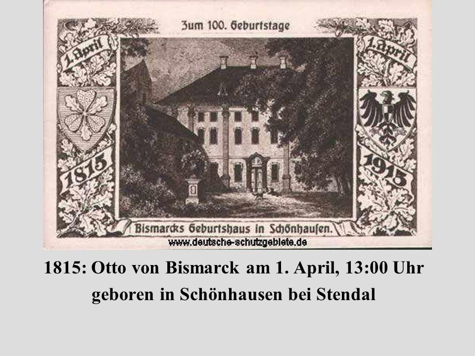 1815: Otto von Bismarck am 1. April, 13:00 Uhr
