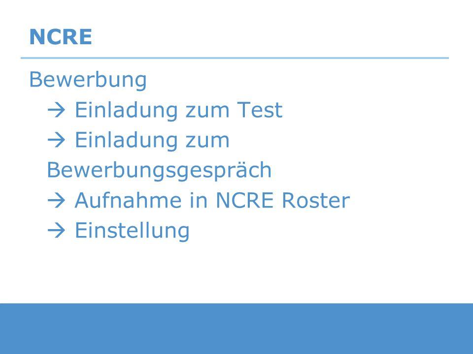 NCRE Bewerbung  Einladung zum Test  Einladung zum Bewerbungsgespräch  Aufnahme in NCRE Roster  Einstellung.