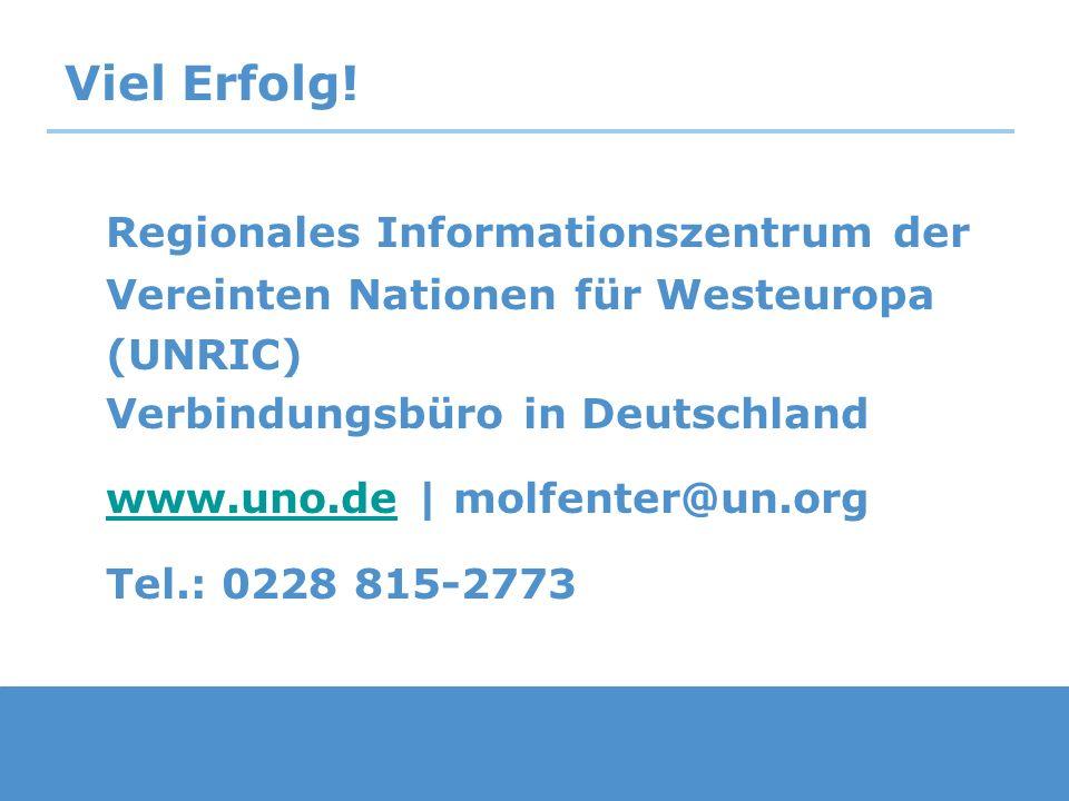 Viel Erfolg! Regionales Informationszentrum der Vereinten Nationen für Westeuropa (UNRIC) Verbindungsbüro in Deutschland.
