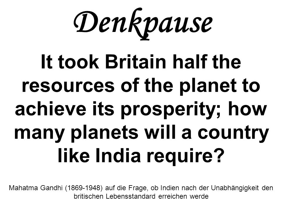 Denkpause It took Britain half the resources of the planet to achieve its prosperity; how many planets will a country like India require