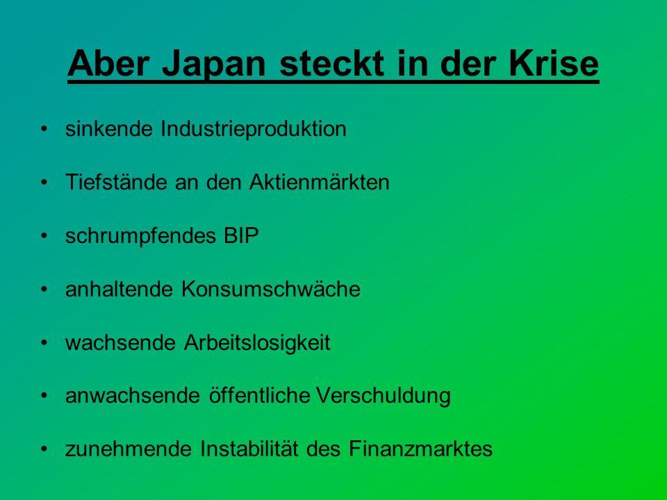 Aber Japan steckt in der Krise