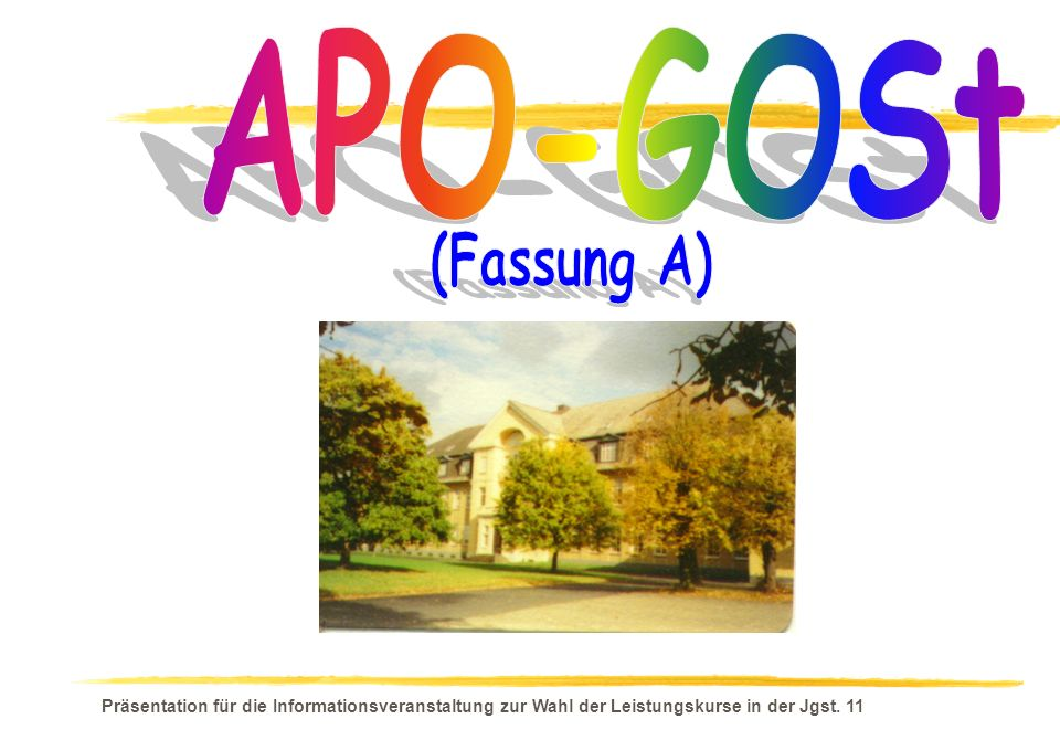 APO-GOSt (Fassung A) Präsentation für die Informationsveranstaltung zur Wahl der Leistungskurse in der Jgst.