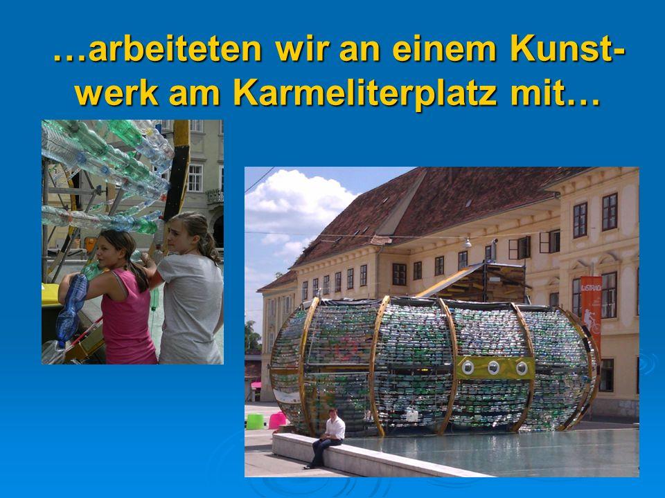 …arbeiteten wir an einem Kunst-werk am Karmeliterplatz mit…
