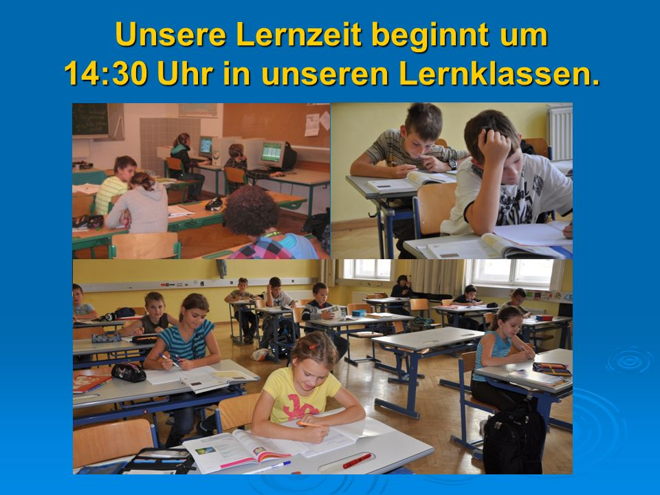 Unsere Lernzeit beginnt um 14:30 Uhr in unseren Lernklassen.