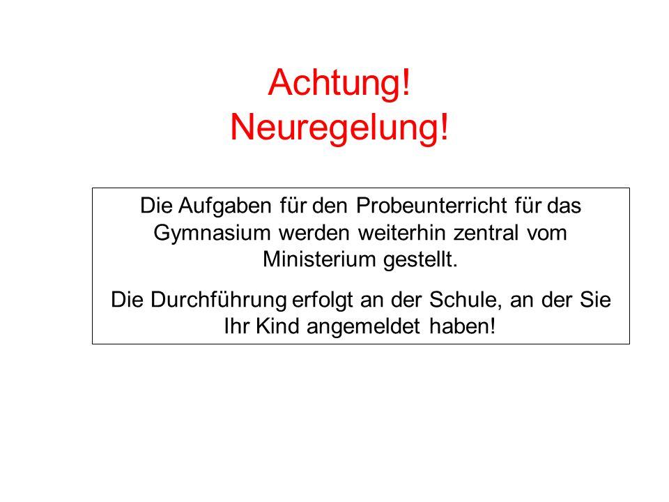 Achtung! Neuregelung! Die Aufgaben für den Probeunterricht für das Gymnasium werden weiterhin zentral vom Ministerium gestellt.