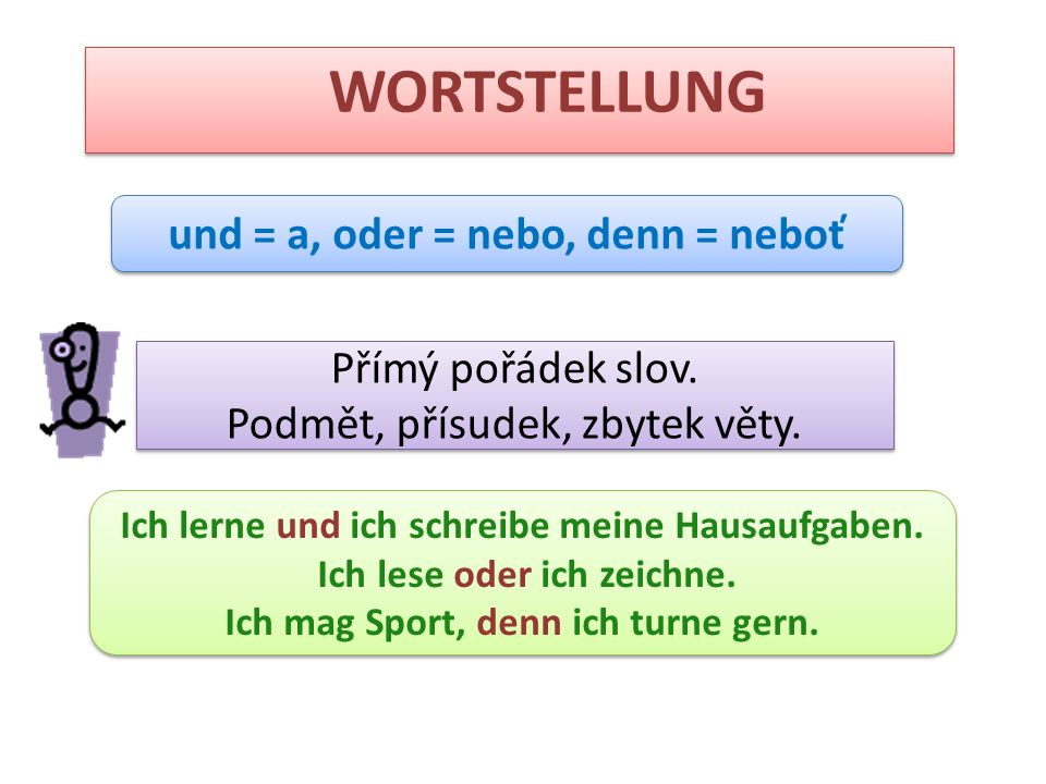 WORTSTELLUNG und = a, oder = nebo, denn = neboť Přímý pořádek slov.