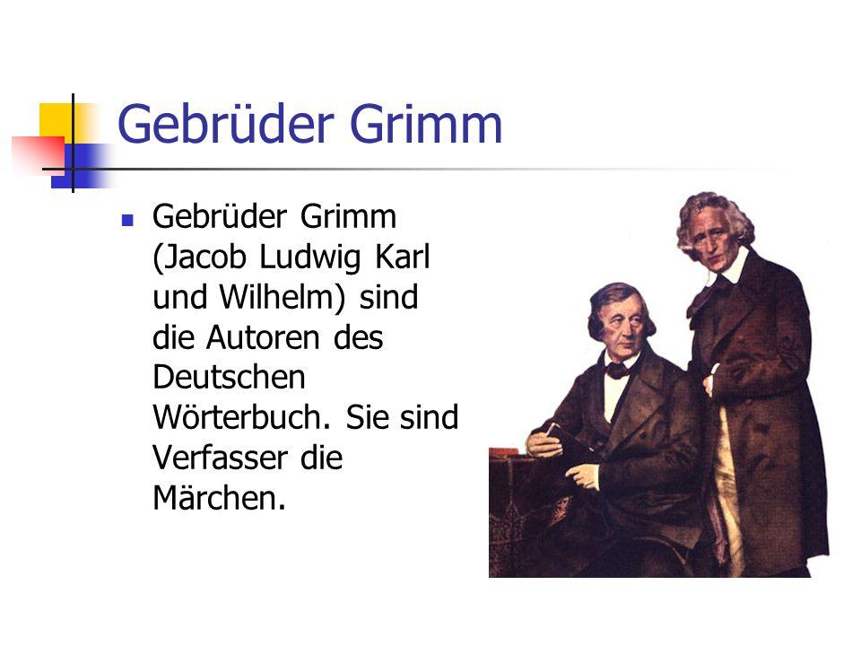 Gebrüder Grimm Gebrüder Grimm (Jacob Ludwig Karl und Wilhelm) sind die Autoren des Deutschen Wörterbuch.
