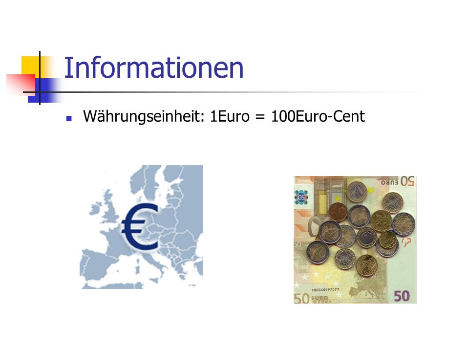 Informationen Währungseinheit: 1Euro = 100Euro-Cent