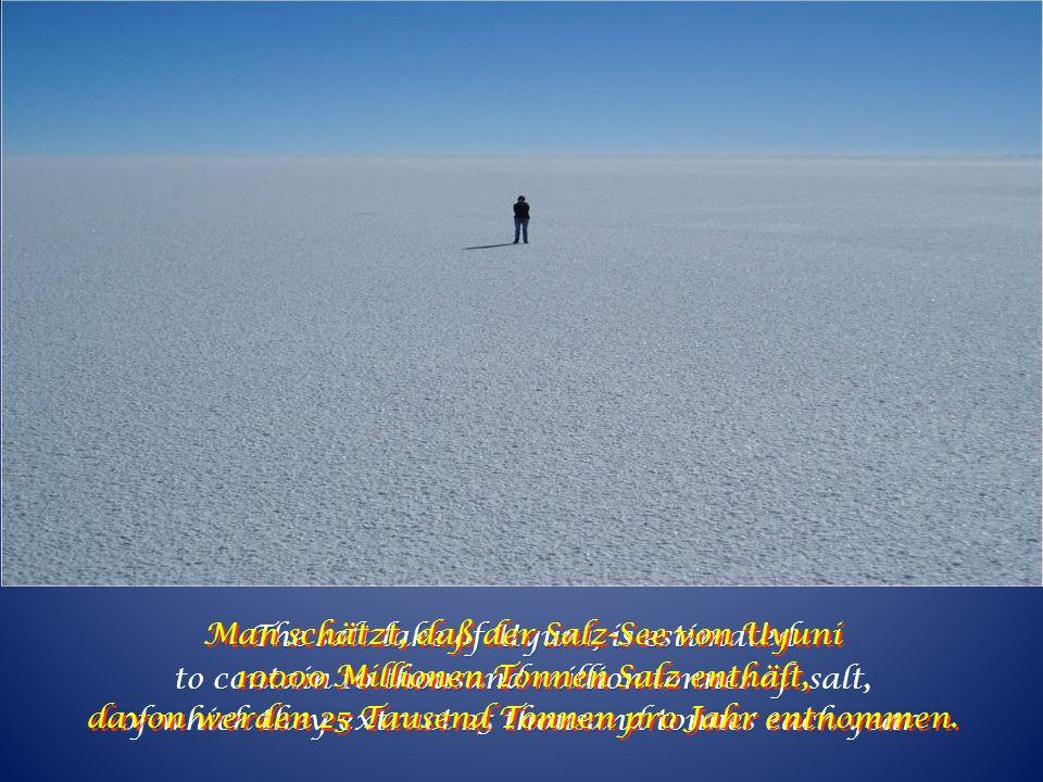 Man schätzt, daß der Salz-See von Uyuni