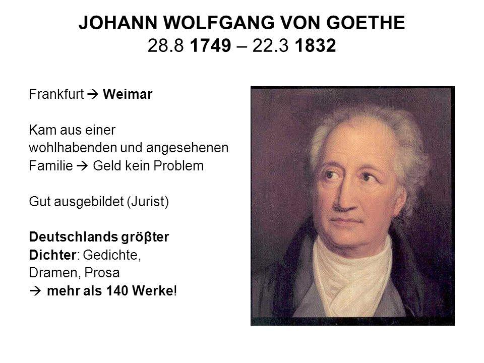 JOHANN WOLFGANG VON GOETHE 28.8 1749 – 22.3 1832