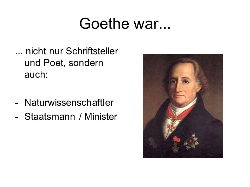 Goethe war... ... nicht nur Schriftsteller und Poet, sondern auch: