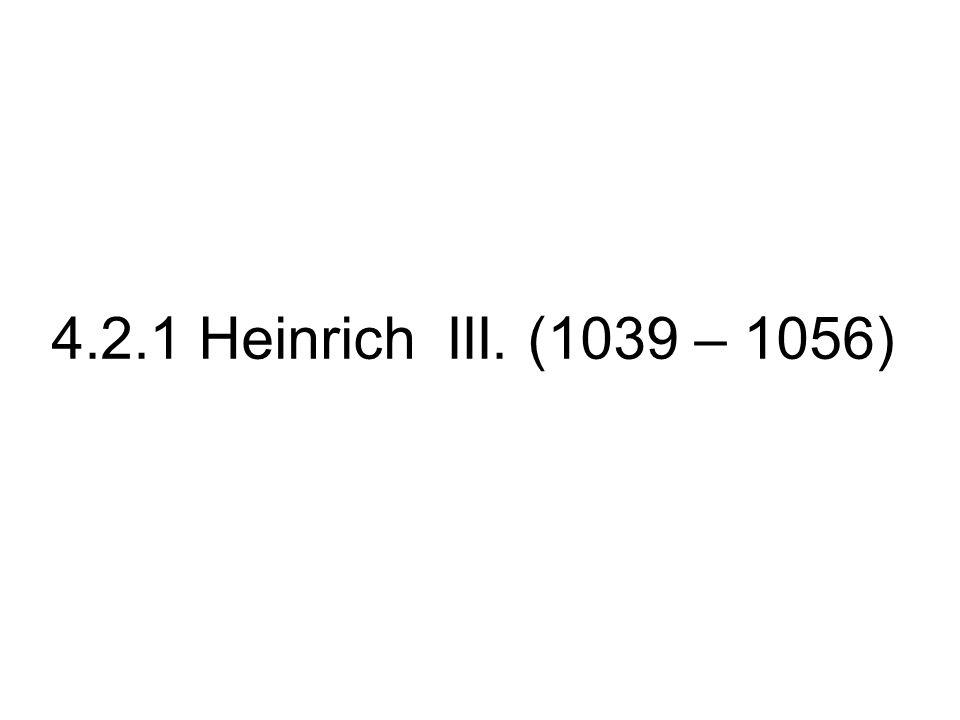4.2.1 Heinrich III. (1039 – 1056)