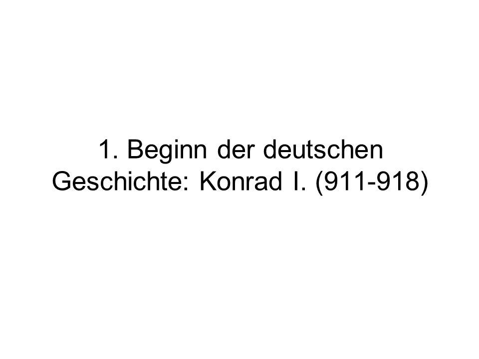 1. Beginn der deutschen Geschichte: Konrad I. (911-918)