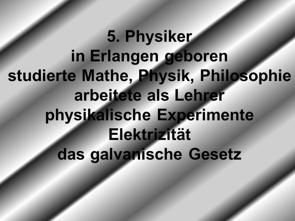 studierte Mathe, Physik, Philosophie arbeitete als Lehrer