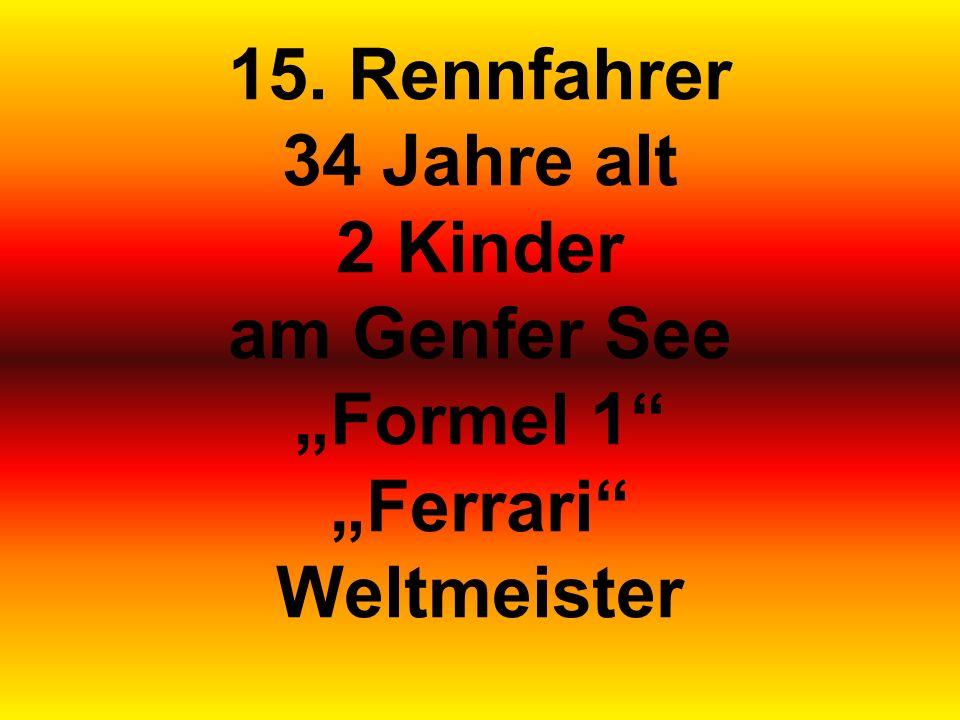 "15. Rennfahrer 34 Jahre alt 2 Kinder am Genfer See ""Formel 1 ""Ferrari Weltmeister"