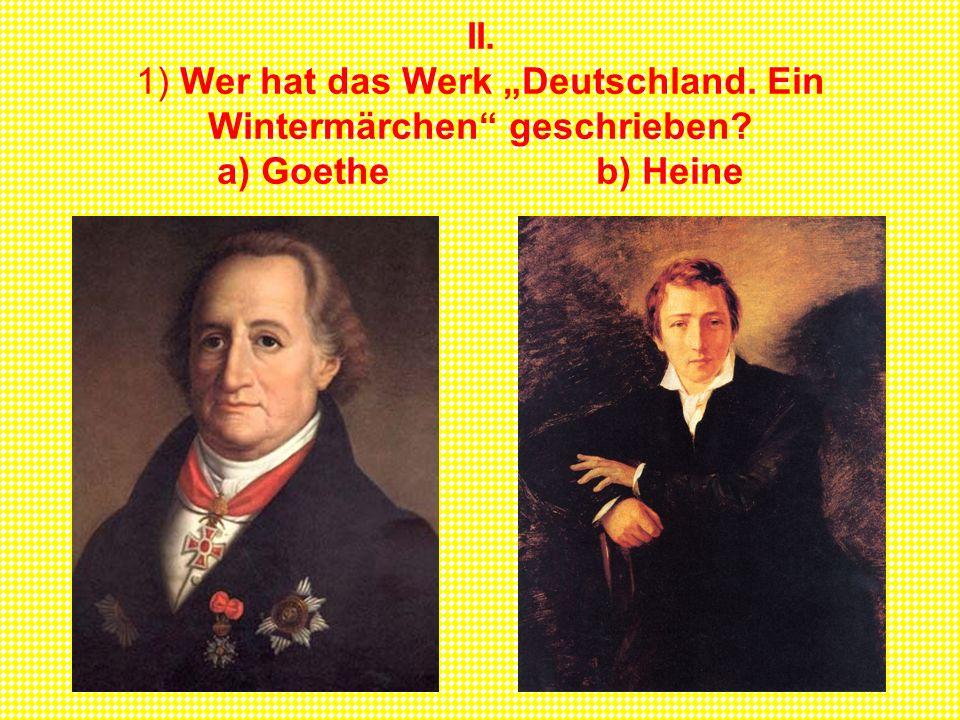 """II. 1) Wer hat das Werk """"Deutschland. Ein Wintermärchen geschrieben"""
