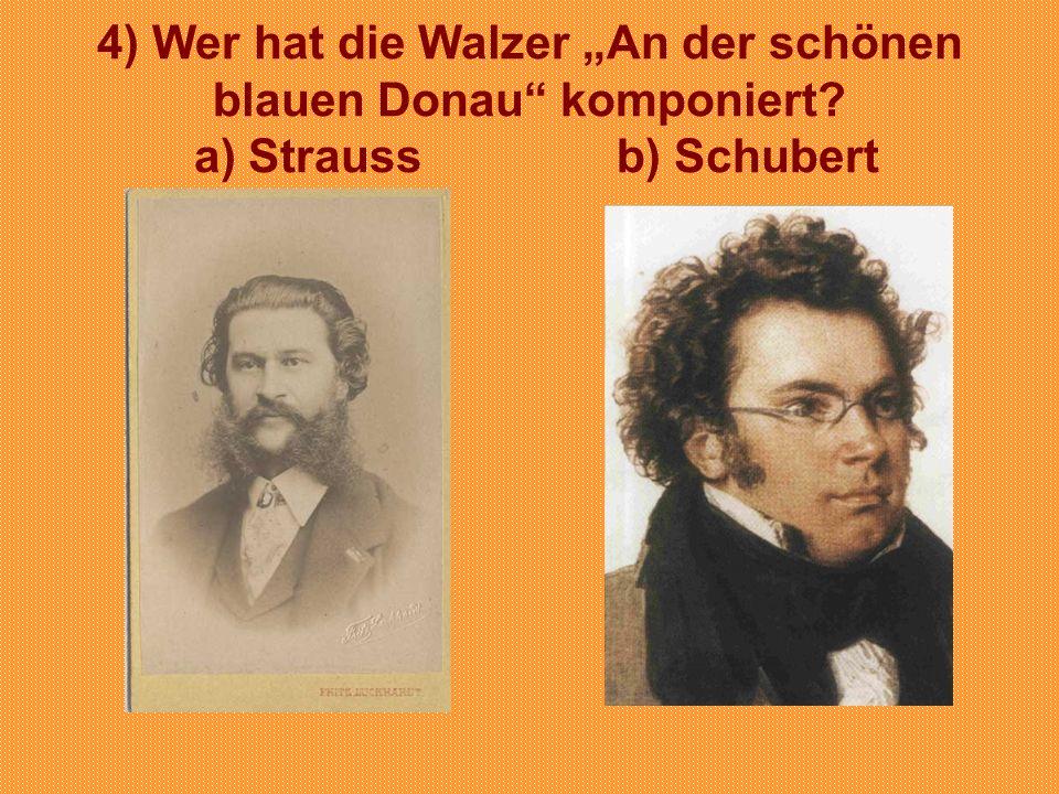 """4) Wer hat die Walzer """"An der schönen blauen Donau komponiert"""