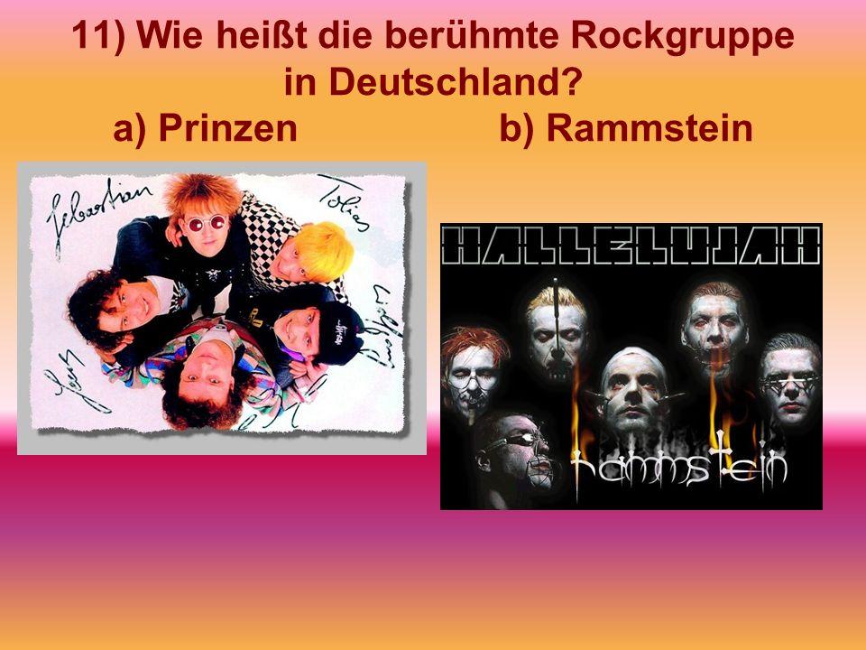 11) Wie heißt die berühmte Rockgruppe in Deutschland