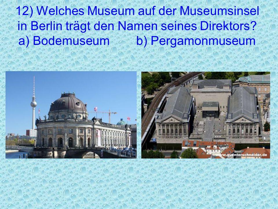 12) Welches Museum auf der Museumsinsel in Berlin trägt den Namen seines Direktors.